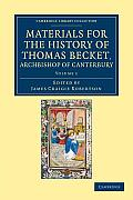 Materials for the History of Thomas Becket, Archbishop of Canterbury (Canonized by Pope Alexander III, Ad 1173) - Volume 1