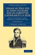 Voyage Au Pole Sud Et Dans l'Oceanie Sur Les Corvettes l'Astrolabe Et La Zelee 10 Volume Set: Execute Par Ordre Du Roi Pendant Les Annees 1837 1838 18