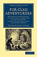 Fur-Clad Adventurers: Or, Travels in Skin-Canoes, on Dog-Sledges, on Reindeer, and on Snow-Shoes, Through Alaska, Kamchatka, and Eastern Sib