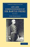 Life and Correspondence of Sir Bartle Frere, Bart., G.C.B., F.R.S., Etc. - Volume 1