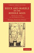 Brick and Marble in the Middle Ages: Notes of a Tour in the North of Italy