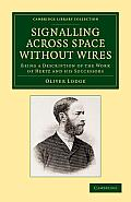 Signalling Across Space Without Wires: Being a Description of the Work of Hertz and His Successors
