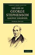 The Life of George Stephenson, Railway Engineer