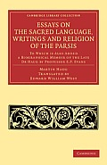 Essays on the Sacred Language, Writings and Religion of the Parsis: To Which Is Also Added a Biographical Memoir of the Late Dr Haug by Professor E. P