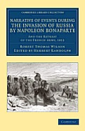 Narrative Of Events During The Invasion Of Russia By Napoleon... by Robert Thomas Wilson