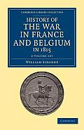 History of the War in France and Belgium, in 1815 2 Volume Set: Containing Minute Details of the Battles of Quatre-Bras, Ligny, Wavre, and Waterloo