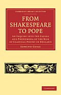 From Shakespeare to Pope: An Inquiry Into the Causes and Phenomena of the Rise of Classical Poetry in England
