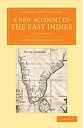 A New Account of the East Indies 2 Volume Set: Being the Observations and Remarks of Capt. Alexander Hamilton