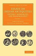 Essays on Indian Antiquities, Historic, Numismatic, and Palaeographic - Volume 1