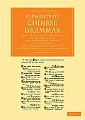 Elements of Chinese Grammar: With a Preliminary Dissertation on the Characters, and the Colloquial Medium of the Chinese, and an Appendix Containin
