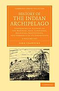 History of the Indian Archipelago 3 Volume Set: Containing an Account of the Manners, Arts, Languages, Religions, Institutions, and Commerce of Its in
