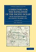 A Directory for the Navigation of the Pacific Ocean, with Descriptions of Its Coasts, Islands, Etc. - 2 Volume Set