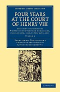 Four Years at the Court of Henry VIII: Selection of Despatches Written by the Venetian Ambassador, Sebastian Giustinian, and Addressed to the Signory