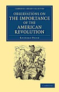 Observations on the Importance of the American Revolution: And the Means of Making It a Benefit to the World