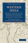 Western India: Reports Addressed to the Chambers of Commerce of Manchester, Liverpool, Blackburn and Glasgow