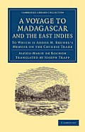 A Voyage to Madagascar, and the East Indies: To Which Is Added M. Brunel's Memoir on the Chinese Trade