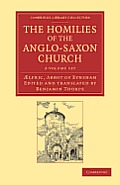 The Homilies of the Anglo-Saxon Church 2 Volume Set: The First Part Containing the Sermones Catholici, or Homilies of Aelfric in the Original Anglo-Sa