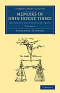 Memoirs of John Horne Tooke: Volume 2: Interspersed with Original Documents