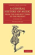 A General History of Music, from the Earliest Times to the Present 2 Volume Set: Comprising the Lives of Eminent Composers and Musical Writers