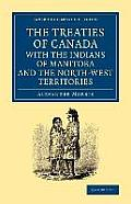 The Treaties of Canada with the Indians of Manitoba and the North-West Territories: Including the Negotiations on Which They Are Based, and Other Info