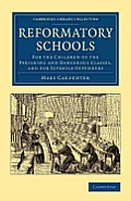 Reformatory Schools: For the Children of the Perishing and Dangerous Classes, and for Juvenile Offenders