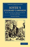 Soyer's Culinary Campaign: Being Historical Reminiscences of the Late War