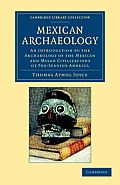 Mexican Archaeology: An Introduction to the Archaeology of the Mexican and Mayan Civilizations of Pre-Spanish America