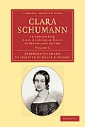 Clara Schumann: Volume 1: An Artist's Life, Based on Material Found in Diaries and Letters