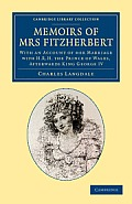 Memoirs of Mrs Fitzherbert: With an Account of Her Marriage with H.R.H. the Prince of Wales, Afterwards King George IV