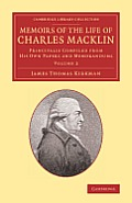 Memoirs of the Life of Charles Macklin, Esq.: Volume 2: Principally Compiled from His Own Papers and Memorandums