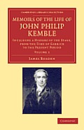 Memoirs of the Life of John Philip Kemble, Esq.: Volume 1: Including a History of the Stage, from the Time of Garrick to the Present Period