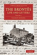 The Brontes Life and Letters: Being an Attempt to Present a Full and Final Record of the Lives of the Three Sisters, Charlotte, Emily and Anne Bront