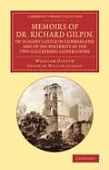 Memoirs of Dr Richard Gilpin, of Scaleby Castle in Cumberland: And of His Posterity in the Two Succeeding Generations