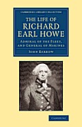 The Life of Richard Earl Howe, K.G.: Admiral of the Fleet, and General of Marines