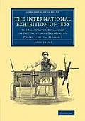 The International Exhibition of 1862: Volume 1, British Division 1: The Illustrated Catalogue of the Industrial Department
