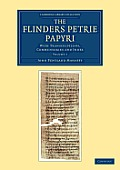 The Flinders Petrie Papyri: With Transcriptions, Commentaries and Index
