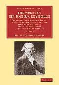 The Works of Sir Joshua Reynolds: Volume 2: Containing His Discourses, Idlers, a Journey to Flanders and Holland (Now First Published), and His Commen
