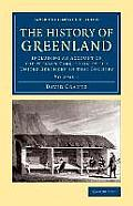 The History of Greenland: Including an Account of the Mission Carried on by the United Brethren in That Country