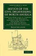 Sketch of the Civil Engineering of North America: Comprising Remarks on the Harbours, River and Lake Navigation, Lighthouses, Steam-Navigation, Water-
