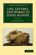 Life, Letters, and Works of Louis Agassiz - Volume 1