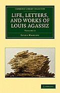 Life, Letters, and Works of Louis Agassiz - Volume 2