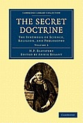 The Secret Doctrine: The Synthesis of Science, Religion, and Philosophy (Cambridge Library Collection - Spiritualism and Esoteric Kno)