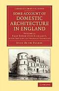 Some Account of Domestic Architecture in England: From Edward I to Richard II, with Notices of Foreign Examples, and Numerous Illustrations of Existin