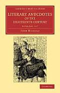 Literary Anecdotes of the Eighteenth Century 9 Volume Set: Comprizing Biographical Memoirs of William Bowyer, Printer, F.S.A., and Many of His Learned