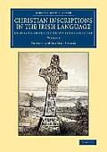 Christian Inscriptions in the Irish Language - Volume 2