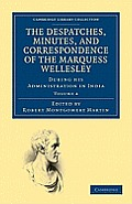 The Despatches, Minutes, and Correspondence of the Marquess Wellesley, K. G., During His Administration in India - Volume 4