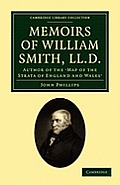 Memoirs of William Smith, LL.D., Author of the 'Map of the Strata of England and Wales': By His Nephew and Pupil