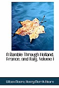 A Ramble Through Holland, France, and Italy, Volume I