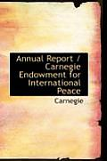 Annual Report / Carnegie Endowment for International Peace