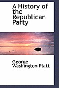 A History Of The Republican Party by George Washington Platt